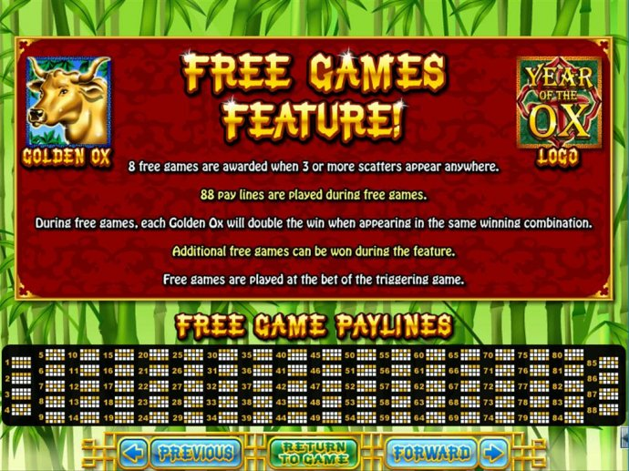 Free Games Feature - 8 free games awarded when 3 or more Golden Ox scatters appear anywhere. 88 pay lines are played during free games. - No Deposit Casino Guide