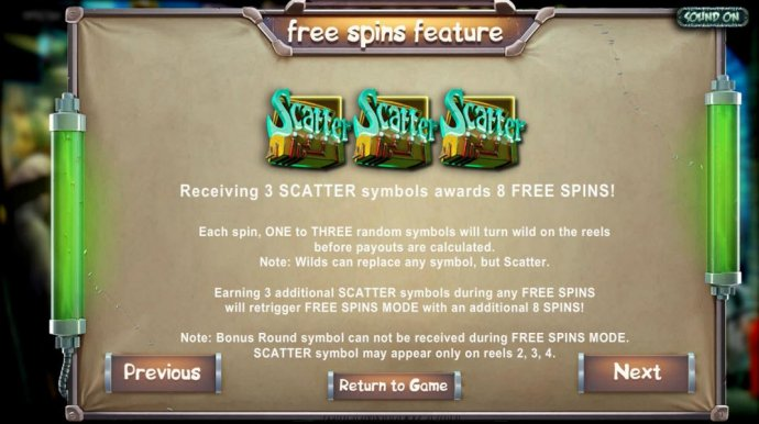 No Deposit Casino Guide - Receiving three scatter symbols awards 8 free spins! Earning 3 additional scatter symbols during free spins will retrigger free spins mode with an additional 8 spins! Note: bonus round symbol can not be received during free spins