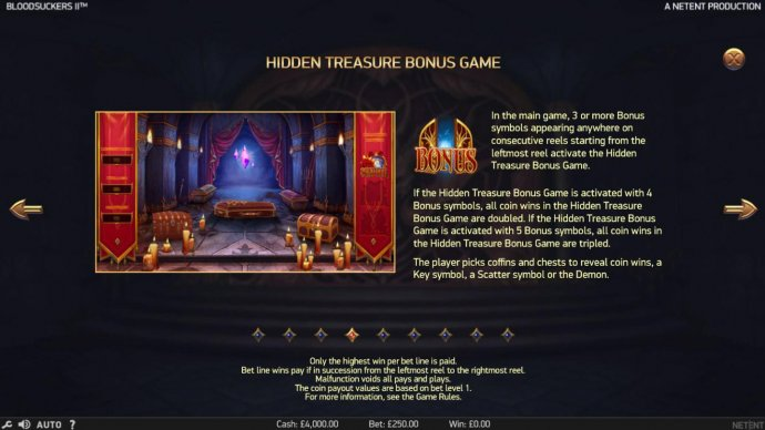 In the main game, 3 or more bonus symbols appearing anyhwre on consecutive reels starting from the leftmost reel activate the Hidden Treasure Bonus Game. - No Deposit Casino Guide