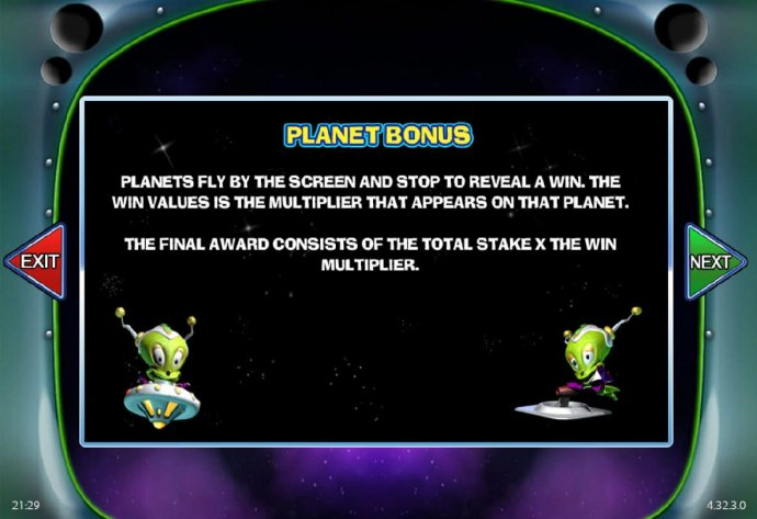 Planet Bonus - Planets fly by the screen and stop to reveal a win. The win vaules is the multiplier that appears on that planet. by No Deposit Casino Guide