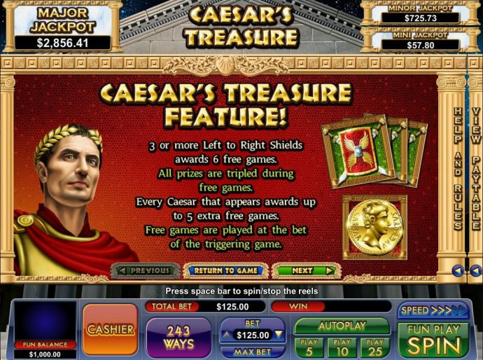 Caesars Treasure feature - 3 or more left to right Shields awards 6 free games. All prizes are tripled during free games. - No Deposit Casino Guide