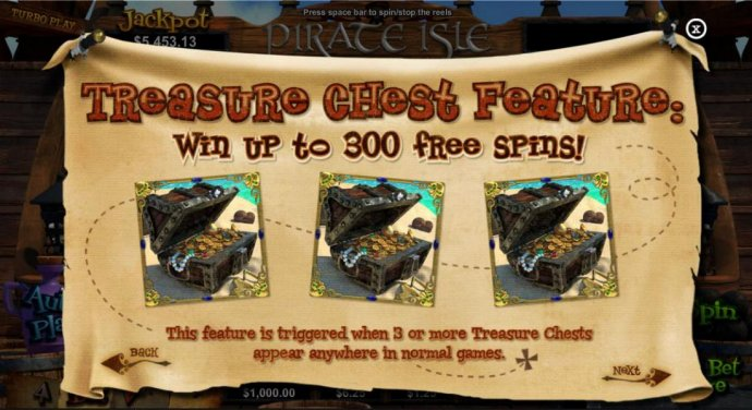 Treasure Chest Feature! Win up to 300 free spins! This feature is triggered when 3 or more Treasure Chests appear anywhere in normal games. - No Deposit Casino Guide